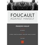 Foucault Against Himself by Caillat, Francois; Bersani, Leo (CON); Didi-Huberman, Georges (CON); Farge, Arlette (CON); Homel, David, 9781551526027
