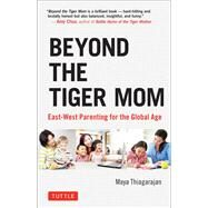 Beyond the Tiger Mom by Thiagarajan, Maya, 9780804846028