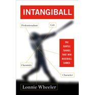 Intangiball The Subtle Things That Win Baseball Games by Wheeler, Lonnie, 9781451696028