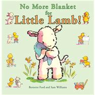 No More Blanket for Little Lamb! by Ford, Bernette; Williams, Sam, 9781910126028