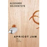Apricot Jam And Other Stories by Solzhenitsyn, Aleksandr, 9781582436029