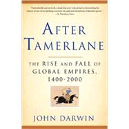 After Tamerlane The Rise and Fall of Global Empires, 1400-2000 by Darwin, John, 9781596916029