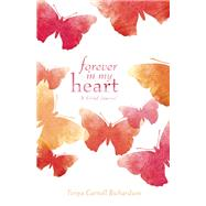 Forever in My Heart A Grief Journal by Richardson, Tanya Carroll, 9781612436029