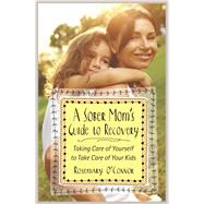 A Sober Mom's Guide to Recovery by O'conner, Rosemary, 9781616496029