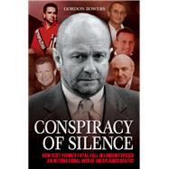 Conspiracy of Silence: How Scot Young's Fatal Fall in London Exposed an International Web of Mysterious Deaths by Bowers, Gordon, 9781784186029