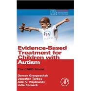 Evidence-based Treatment for Children With Autism: The Card Model by Granpeesheh, Doreen; Tarbox, Jonathan; Najdowski, Adel C.; Kornack, Julie, 9780124116030