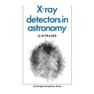 X-ray Detectors in Astronomy by G. W. Fraser, 9780521106030