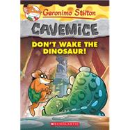 Geronimo Stilton Cavemice #6: Don't Wake the Dinosaur! by Stilton, Geronimo, 9780545656030