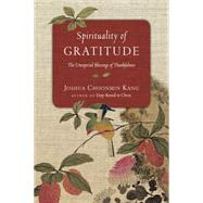 Spirituality of Gratitude: The Unexpected Blessings of Thankfulness by Kang, Joshua Choonmin, 9780830846030