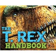 The T. Rex Handbook by Csotonyi, Julius ; Switek, Brian, 9781604336030