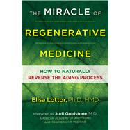 The Miracle of Regenerative Medicine by Lottor, Elisa; Goldstone, Judi, M.d., 9781620556030