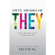 Fifty Shades of They: Insights That Bring Life to Your Relationships by Young, Ed, 9781942306030