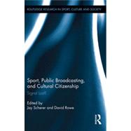 Sport, Public Broadcasting, and Cultural Citizenship: Signal Lost? by Scherer; Jay, 9780415886031