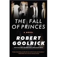 The Fall of Princes by Goolrick, Robert, 9781616206031