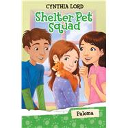 Paloma (Shelter Pet Squad #3) by Lord, Cynthia; McGuire, Erin, 9780545636032
