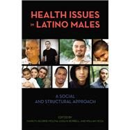 Health Issues in Latino Males: A Social and Structural Approach by Aguirre-Molina, Marilyn, 9780813546032