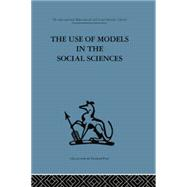 The Use of Models in the Social Sciences by Collins,Lyndhurst, 9780415866033