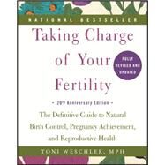Taking Charge of Your Fertility: The Definitive Guide to Natural Birth Control, Pregnancy Achievement, and Reproductive Health; 20th Anniversary Edition by Weschler, Toni, 9780062326034
