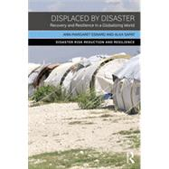 Displaced by Disaster: Recovery and Resilience in a Globalizing World by Esnard; Ann-Margaret, 9780415856034