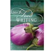 Best Food Writing 2012 by Hughes, Holly, 9780738216034