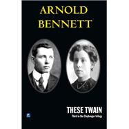 These Twain by Bennett, Arnold, 9780755116034