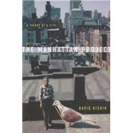 The Manhattan Project: A Theory of a City by Kishik, David, 9780804786034
