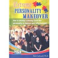 Extreme Personality Makeover : How to Develop a Winning Christ-Like Personality to Improve Your Effectiveness by Carbonell, Mels, 9781888846034