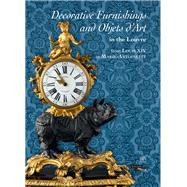 Decorative Furnishings and Objets D'art in the Louvre from Louis XIV to Marie-antoinette by Bimbenet-privat, Michèle; Dassas, Frédéric; Durand, Jannic; Voiriot, Catherine (CON); Bascou, Marc, 9782757206034