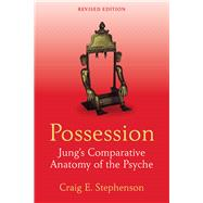 Possession: Jung's Comparative Anatomy of the Psyche by Stephenson; Craig E., 9781138856035