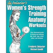 Delavier's Women's Strength Training Anatomy Workouts by Delavier, Frederic; Gundill, Michael, 9781450466035