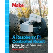 Make a Raspberry-pi Controlled Robot: Building a Rover With Python, Linux, Motors, and Sensors by Donat, Wolfram, 9781457186035