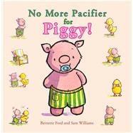 No More Pacifier for Piggy! by Ford, Bernette; Williams, Sam, 9781910126035