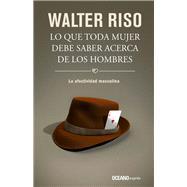 Lo que toda mujer debe saber acerca de los hombres by Riso, Walter, 9786077356035
