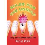 Rules for the Unruly : Living an Unconventional Life by Winik, Marion, 9780743216036