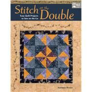 Stitch on the Double: Easy Quilt Projects to Sew on the Go by Brown, Kathleen, 9781604686036