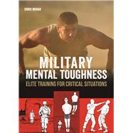 Military Mental Toughness Elite Training for Critical Situations by McNab, Chris, 9781612436036