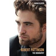 Robert Pattinson: The Biography by Oliver, Sarah, 9781784186036