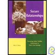 Secure Relationships : Nurturing Infant/Toddler Attachment in Early Care Settings by Honig, Alice Sterling, 9781928896036