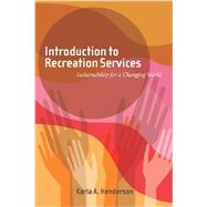 Introduction to Recreation Services: Sustainability for a Changing World by Henderson, Karla A., 9781939476036