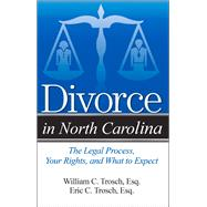 Divorce in North Carolina: The Legal Process, Your Rights, and What to Expect by Trosch, Eric C.; Trosch, William C., 9781943886036