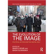 The Evolution of the Image: Political Action and the Digital Self by Bohr; Marco, 9781138216037