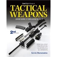 Gun Digest Book of Tactical Weapons Assembly/Disassembly by Muramatsu, Kevin, 9781440236037