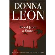 Blood from a Stone A Commissario Guido Brunetti Mystery by Leon, Donna, 9780802146038