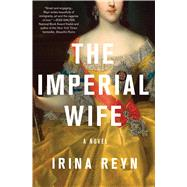 The Imperial Wife A Novel by Reyn, Irina, 9781250076038