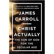 Christ Actually by Carroll, James, 9780670786039