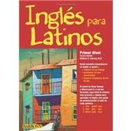 Ingles para Latinos / English for Latinos: Primer Nivel Un Camino Acia La Fluidez by Harvey, William C., 9780764146039