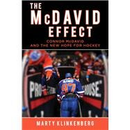 The McDavid Effect Connor McDavid and the New Hope for Hockey by Klinkenberg, Marty, 9781501146039