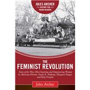 The Feminist Revolution: A Story of the Three Most Inspiring and Empowering Women in American History: Susan B. Anthony, Margaret Sanger, and Betty Friedan by Archer, Jules; Wolf, Naomi, 9781632206039
