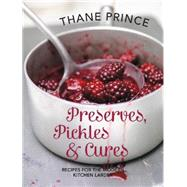 Preserves, Pickles and Cures: Recipes for the Modern Kitchen Larder by Prince, Thane, 9781910496039