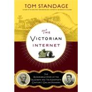 The Victorian Internet The Remarkable Story of the Telegraph and the Nineteenth Century's On-line Pioneers by Standage, Tom, 9780802716040